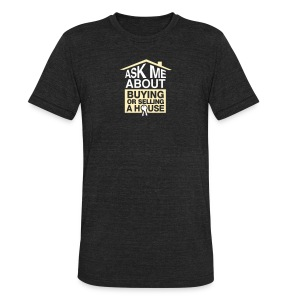 Ask Me About Buying or Selling A House - Unisex Tri-Blend T-Shirt by American Apparel