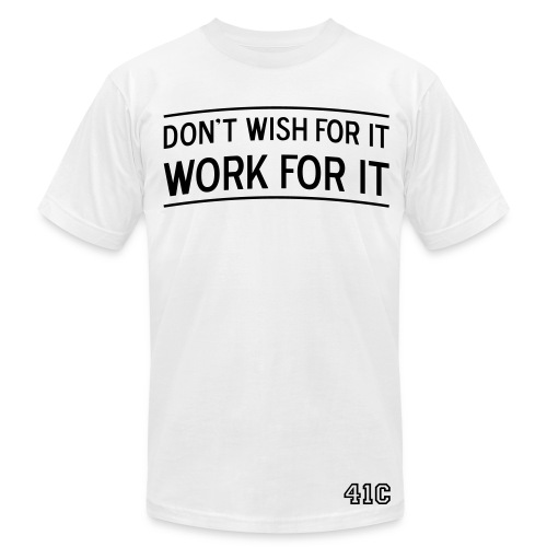 Don't wish for it - Work for it! - Men's Fine Jersey T-Shirt