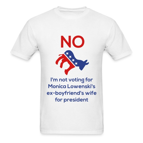 No I'm Not Voting For Monica Lawenski's Ex-Boyfriend's Wife - Men's T-Shirt