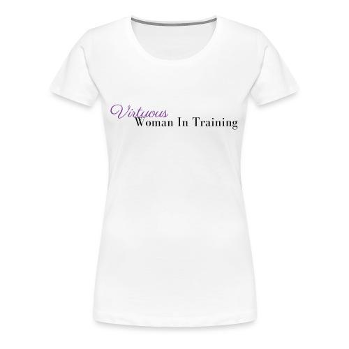Virtuous Woman In Training   - Women's Premium T-Shirt