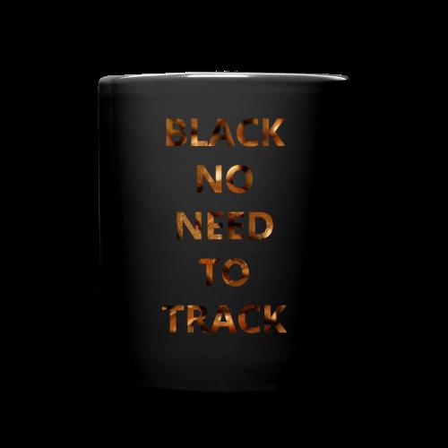 Black No Need To Track Coffee Mug Black - Full Color Mug