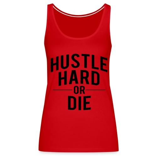 Hustle Hard or Die Tank - Women's Premium Tank Top