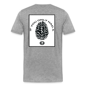 Do You Have A Brain? - Men's Premium T-Shirt