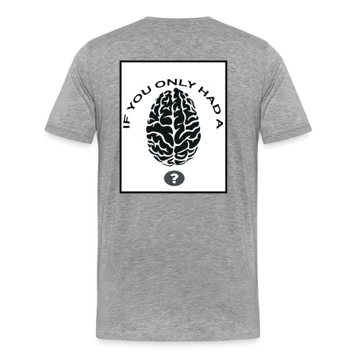 Do You Have A Brain? - Men's Premium T-Shirt