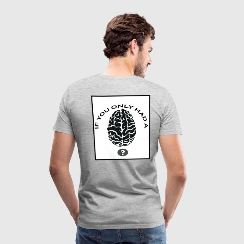 If You Only Had A Brain T-Shirts - Men's Premium T-Shirt