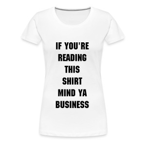 If You're Reading  This Shirt Mind Ya Business - Women's Premium T-Shirt