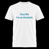 T-Shirts ~ Men's T-Shirt ~ Trust Me I'm An Alcoholic