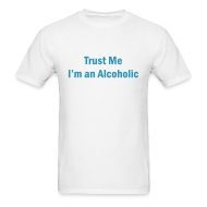 T-Shirts ~ Men's T-Shirt ~ Trust Me I'm An Alcoholic