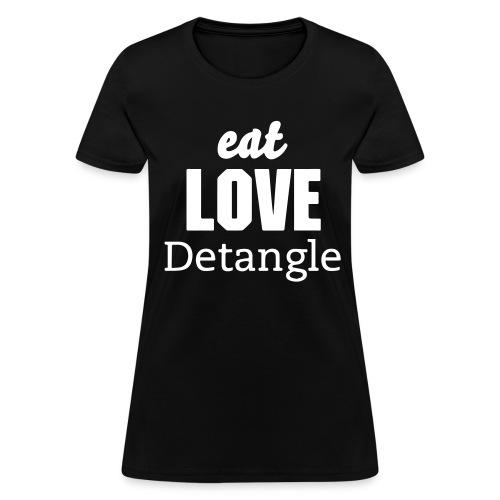 Eat Love Detangle - Women's T-Shirt
