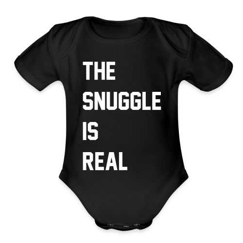 The Snuggle is Real - Organic Short Sleeve Baby Bodysuit