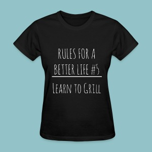 Rules for a Better Life #5 - Learn to Grill Women's T-Shirt - Women's T-Shirt