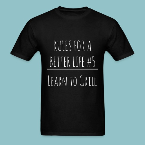 Rules for a Better Life #5 - Learn to Grill T-Shirt - Men's T-Shirt