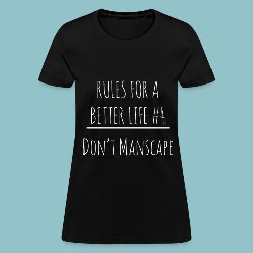 Rules for a Better Life #4 - Don't Manscape Women's T-Shirt - Women's T-Shirt