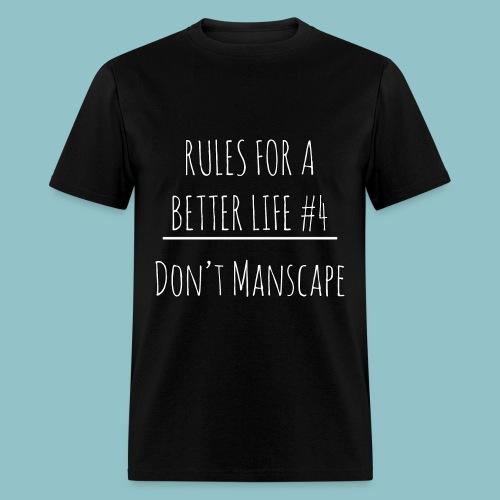 Rules for a Better Life #4 - Don't Manscape T-Shirt - Men's T-Shirt