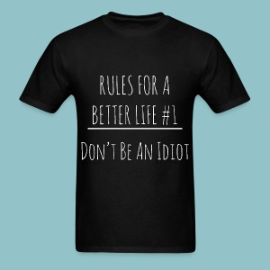 Rules for a Better Life #1 - Don't Be an Idiot T-Shirt - Men's T-Shirt