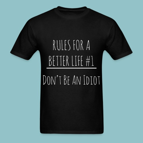 Rules for a Better Life #1 - Don't Be an Idiot T-Shirt - Men's T-Shirt