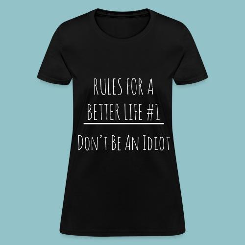 Rules for a Better Life #1 - Don't Be an Idiot Women's T-Shirt - Women's T-Shirt