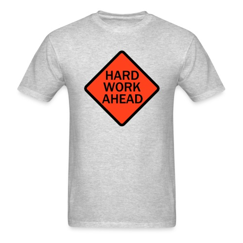Hard Work Ahead - Men's T-Shirt