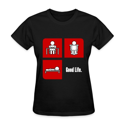 Women's - Good Life. - Women's T-Shirt