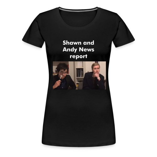 Shawn and Andy News Report Womens shirt - Women's Premium T-Shirt