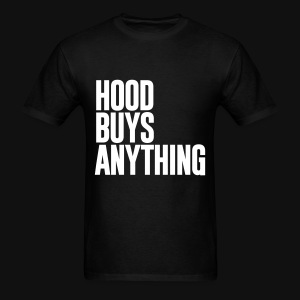 HOOD BUYS ANYTHING - Men's T-Shirt