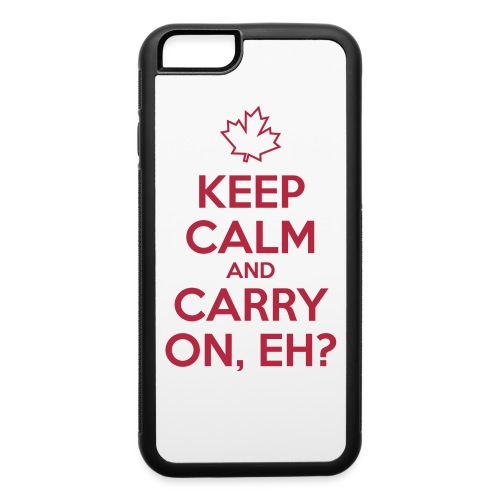 Keep Calm and Carry On, Eh - iPhone 6/6s Rubber Case