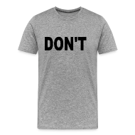 T-Shirts ~ Men's Premium T-Shirt ~ Don't T-shirt