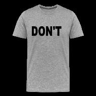 T-Shirts ~ Men's Premium T-Shirt ~ Don't T-shirt