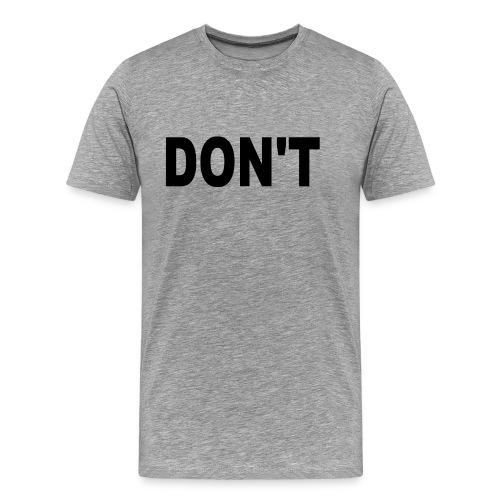 Don't T-shirt - Men's Premium T-Shirt