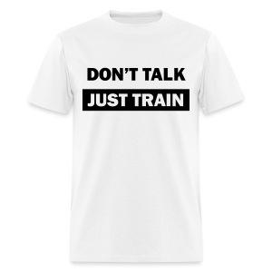 Dont talk just train - Men's T-Shirt