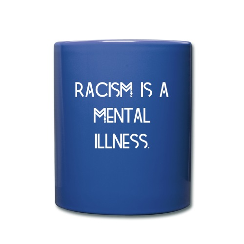 Racism is a Mental Illness Mug - Full Color Mug