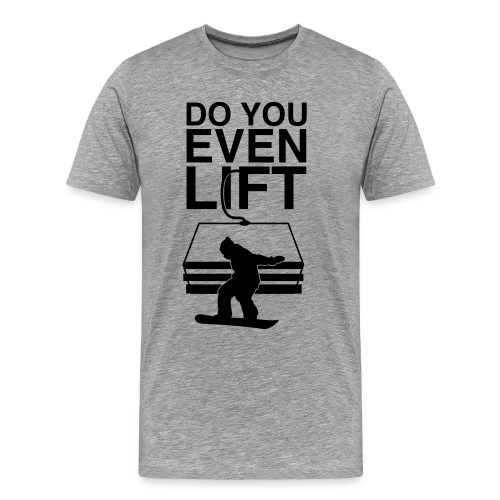 Do You Even Chairlift Tee BLACK Text - Men's Premium T-Shirt