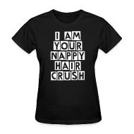 T-Shirts ~ Women's T-Shirt ~ I Am Your Nappy Hair Crush