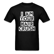 T-Shirts ~ Men's T-Shirt ~ I Am Your Hair Crush