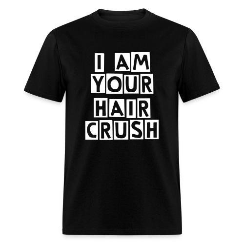 I Am Your Hair Crush  - Men's T-Shirt