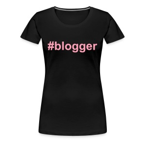 #Blogger - Women's Premium T-Shirt