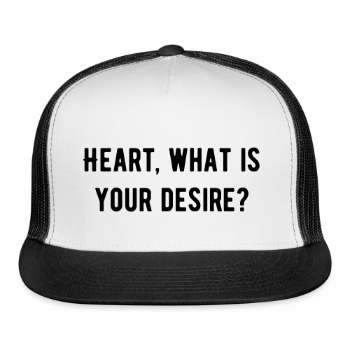 Heart, What is Your Desire Trucker Cap - Trucker Cap