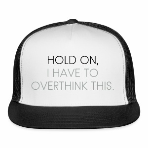 Hold On, I Have to Overthink This Trucker Cap - Trucker Cap
