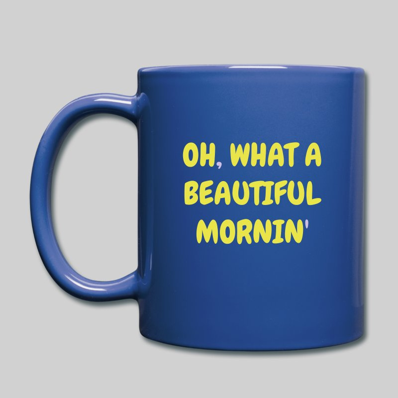 Oh What a Beautiful Mornin' Full Color Mug - Full Color Mug