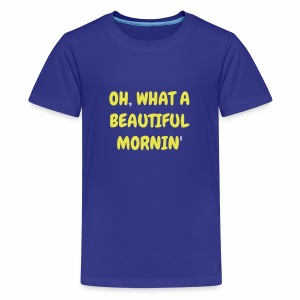 Oh What a Beautiful Mornin' Toddler's Premium T-Shirt - Kids' Premium T-Shirt