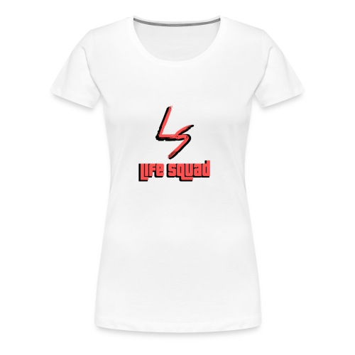 Women's Life Squad Shirt - Women's Premium T-Shirt