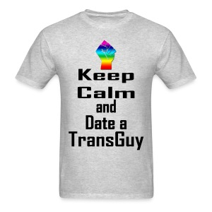 Keep Calm and Date a TransGuy - Mens T-Shirt! - Men's T-Shirt