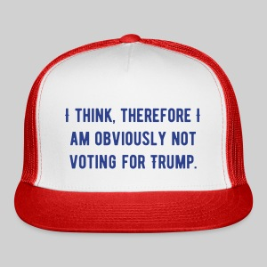 I Think Therefore I Am Obviously Not Voting Trump Trucker Hat - Trucker Cap