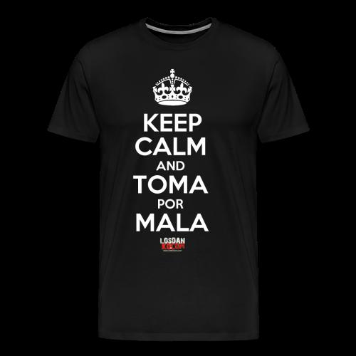 Keep Calm and Toma Por Mala - Men's Premium T-Shirt