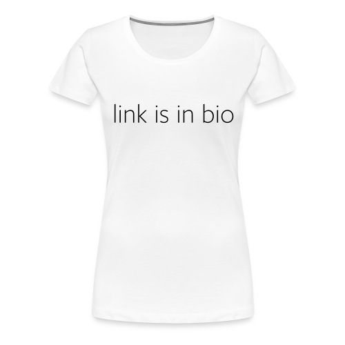 Link is in bio - Women's T-shirt in white - Women's Premium T-Shirt