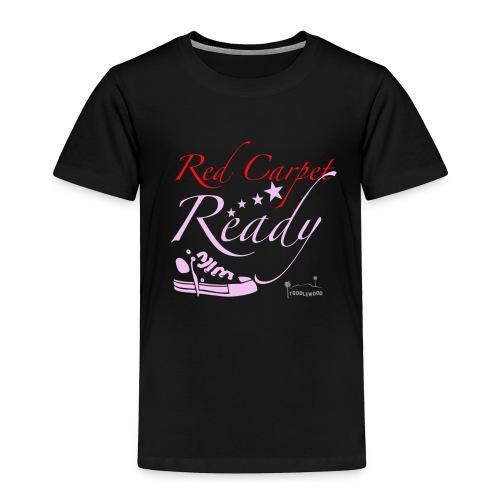 Red Carpet Ready  - Toddler Premium T-Shirt