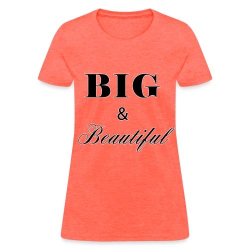 big and beautiful - Women's T-Shirt