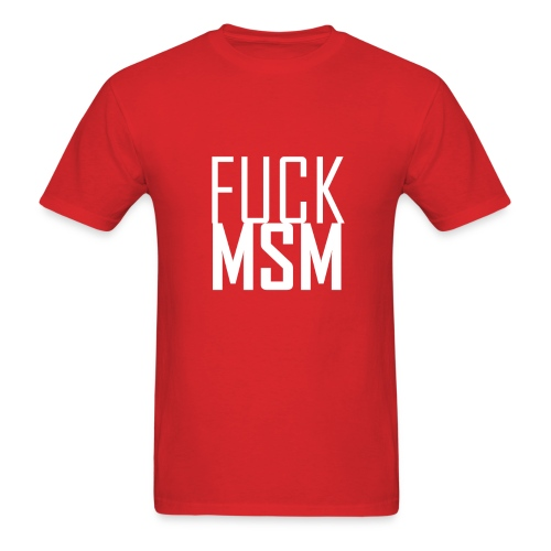 Fuck MSM Shirt  - Men's T-Shirt