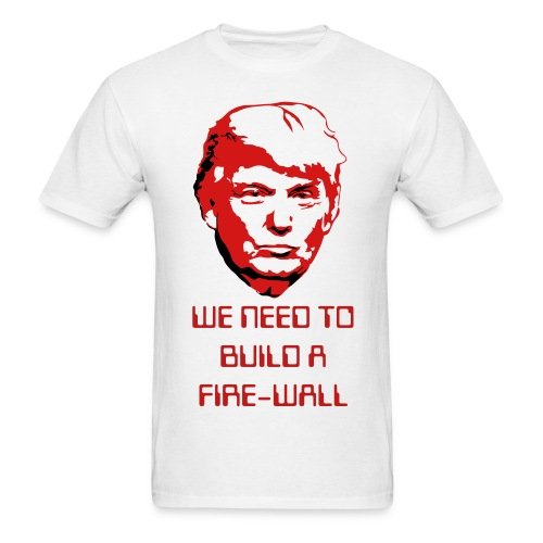Trump - We need a firewall - Men's T-Shirt