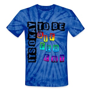 ITS OKAY to be DIFFERENT Unisex Tie-Dye T-Shirt! - Unisex Tie Dye T-Shirt
